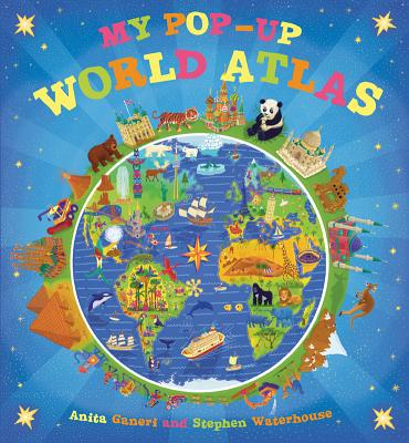 My Pop-Up World Atlas By Ganeri, Anita/ Waterhouse, Stephen (ILT)
